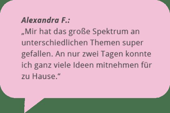 """Alexandra F.: """"Mir hat das große Spektrum an unterschiedlichen Themen super gefallen. An nur zwei Tagen konnte ich ganz viele Ideen mitnehmen für zu Hause."""""""