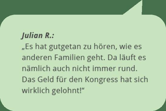 """Julian R.: """"Es hat gutgetan zu hören, wie es anderen Familien geht. Da läuft es nämlich auch nicht immer rund. Das Geld für den Kongress hat sich wirklich gelohnt!"""""""