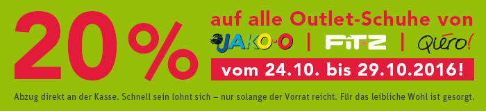 20 % auf alle Outlet-Schuhe von JAKO-O, FIT-Z und Qiéro! Vom 24.10. bis 29.10.2016!